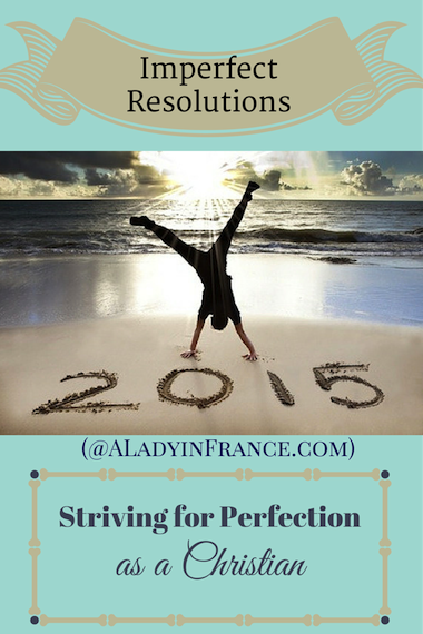 Imperfect Resolutions: Making New Year's resolutions as a Christian @aladyinfrance