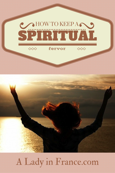 How to keep your spiritual fervour - @aladyinfrance