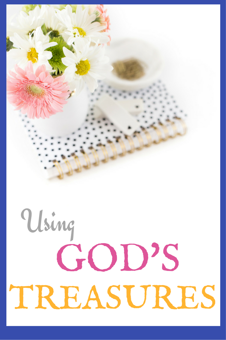 What are the treasures God has given you? (Blessings, talents, gifts). Are you using them well?